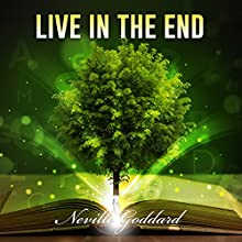 Live in the End (       UNABRIDGED) by Neville Goddard Narrated by John Edmondson