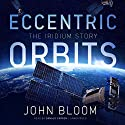 Eccentric Orbits: The Iridium Story Audiobook by John Bloom Narrated by Donald Corren