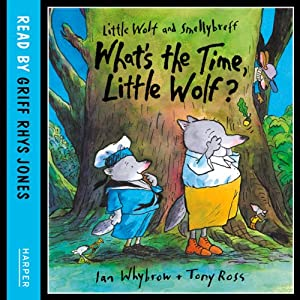 What's the Time, Little Wolf?: Little Wolf and Smellybreff | [Ian Whybrow]