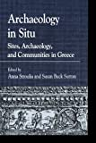 Archaeology in Situ: Sites, Archaeology, and Communities in Greece (Greek Studies: Interdisciplinary Approaches)