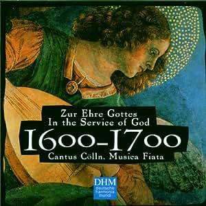 Cantus Coelln / Musica Fiata: zur ehre gottes / In the Service of God 1600-1700