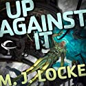 Up Against It (       UNABRIDGED) by M. J. Locke Narrated by Cassandra Campbell