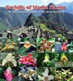 img - for Orchids of Machu Picchu - The most beautiful orchids of the Incan Sanctuary - Orqu deas de Machu Picchu, Las Orqu deas m s bellas del Santuario Inca book / textbook / text book