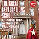 The Great Expectations School: A Rookie Year in the New Blackboard Jungle (       UNABRIDGED) by Dan Brown Narrated by Gregory St. John