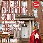 The Great Expectations School: A Rookie Year in the New Blackboard Jungle | Dan Brown