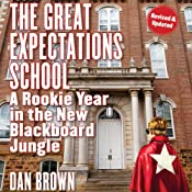 The Great Expectations School: A Rookie Year in the New Blackboard Jungle | [Dan Brown]