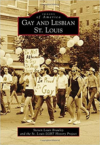 Gay and Lesbian St. Louis (Images of America) written by Steven Louis Brawley