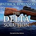The Delta Solution (       UNABRIDGED) by Patrick Robinson Narrated by Peter Berkrot