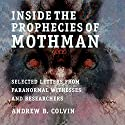 Inside the Prophecies of Mothman: Selected Letters from Paranormal Witnesses and Researchers (       UNABRIDGED) by Andrew Colvin Narrated by Teri Clark Linden