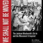 We Shall Not Be Moved: The Jackson Woolworth's Sit-In and the Movement It Inspired | M.J. O'Brien