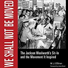 We Shall Not Be Moved: The Jackson Woolworth's Sit-In and the Movement It Inspired (       UNABRIDGED) by M.J. O'Brien Narrated by Mike McCartney