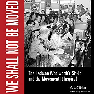 We Shall Not Be Moved: The Jackson Woolworth's Sit-In and the Movement It Inspired | [M.J. O'Brien]
