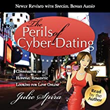 The Perils of Cyber-Dating: Confessions of a Hopeful Romantic Looking for Love Online Audiobook by Julie Spira Narrated by Julie Spira