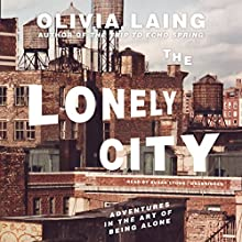 The Lonely City: Adventures in the Art of Being Alone Audiobook by Olivia Laing Narrated by Susan Lyons