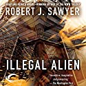 Illegal Alien (       UNABRIDGED) by Robert J. Sawyer Narrated by Joe Barrett