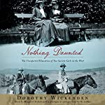 Nothing Daunted: The Unexpected Education of Two Society Girls in the West   Dorothy Wickenden