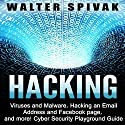 Hacking: Viruses and Malware, Hacking an Email Address and Facebook page, and More Audiobook by Walter Spivak Narrated by Elliott Carr