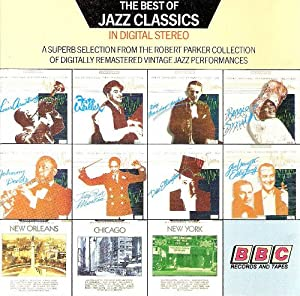 The Best of Jazz Classics In Digital Stereo (A superb selection from The Robert Parker collection)