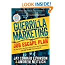 Guerrilla Marketing Job Escape Plan: The Ten Battles You Must Fight to Start Your Own Business, and How to Win Them Decisively (Guerrilla Marketing Press)