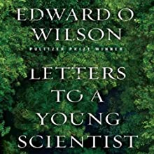 Letters to a Young Scientist (       UNABRIDGED) by Edward O. Wilson Narrated by Joe Barrett
