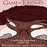 Game of Thrones: Prophecies and Dreams: Game of Thrones Mysteries and Lore, Volume 2 |  CraftWrite Publishing