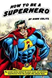 How to Be a Superhero by Mark Edlitz (2015-06-01)
