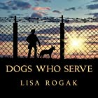 Dogs Who Serve: Incredible Stories of Our Canine Military Heroes Hörbuch von Lisa Rogak Gesprochen von: C.S.E Cooney
