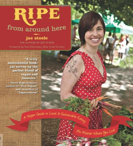 Ripe From Around Here: A Vegan Guide To Local And Sustainable Eating (No Matter Where You Live)