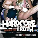 The Hardcore Truth: The Bob Holly Story Hörbuch von Bob Howard, Ross Williams Gesprochen von: Brian Holsopple
