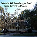 Colonial Williamsburg, Part I - from Tavern to Palace Walking Tour by Maureen Reigh Quinn Narrated by Maureen Reigh Quinn