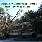 Colonial Williamsburg, Part I - from Tavern to Palace Rundgang von Maureen Reigh Quinn Gesprochen von: Maureen Reigh Quinn