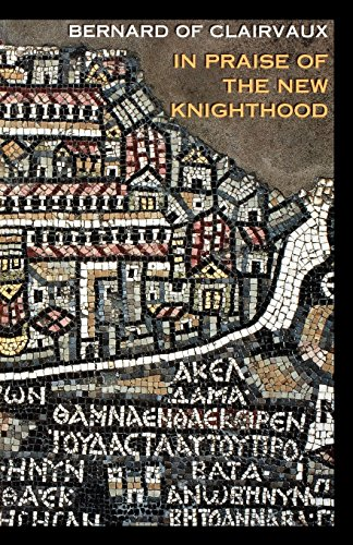 In Praise of the New Knighthood: A Treatise on the Knights Templar and the Holy Places of Jerusalem