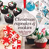 Holiday Cupcakes & Cookies: Adorable Ideas for Festive Cupcakes, Cookies and Other Treats