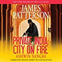 Private India: City on Fire Audiobook by James Patterson, Ashwin Sanghi Narrated by Amerjit Deu, Raj Ghatak