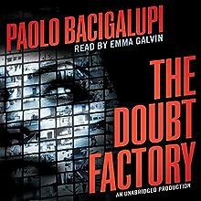 The Doubt Factory   Livre audio Auteur(s) : Paolo Bacigalupi Narrateur(s) : Emma Galvin