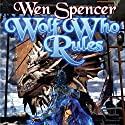 Wolf Who Rules: Elfhome, Book 2 (       UNABRIDGED) by Wen Spencer Narrated by Tanya Eby
