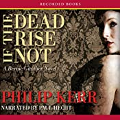 If the Dead Rise Not: A Bernie Gunther Novel | [Philip Kerr]
