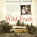 The Wild Truth (       UNABRIDGED) by Carine McCandless Narrated by Carine McCandless, Matt Gardner, Shelly McCandless