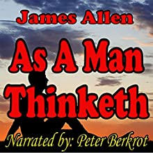 As a Man Thinketh (       UNABRIDGED) by James Allen Narrated by Peter Berkrot