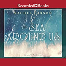 The Sea Around Us (       UNABRIDGED) by Rachel Carson Narrated by Kaiulani Lee