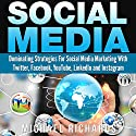 Social Media: Dominating Strategies for Social Media Marketing with Twitter, Facebook, Youtube, LinkedIn and Instagram: Social Media, Network Marketing, Book 1 (       UNABRIDGED) by Michael Richards Narrated by Martin James