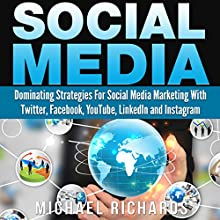Social Media: Dominating Strategies for Social Media Marketing with Twitter, Facebook, Youtube, LinkedIn, and Instagram (       UNABRIDGED) by Michael Richards Narrated by Martin James