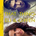 That Thing Between Eli and Gwen Audiobook by J. J. McAvoy Narrated by Veronica Pace, Fred Blogs
