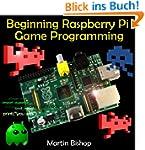 Beginning Raspberry Pi Game Programmi...