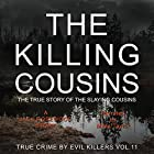 The Killing Cousins: The True Story of the Slaying Cousins (True Crime by Evil Killers, Book 11) Hörbuch von Jack Rosewood Gesprochen von: Miles Taylor