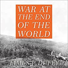 War at the End of the World: Douglas MacArthur and the Forgotten Fight for New Guinea 1942-1945 Audiobook by James P. Duffy Narrated by Joe Barrett