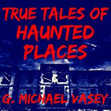 True Tales of Haunted Places Audiobook by G. Michael Vasey Narrated by Darren Marlar