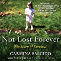 Not Lost Forever: My Story of Survival (       UNABRIDGED) by Carmina Salcido, Steve Jackson Narrated by Xe Sands