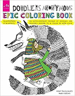 Doodlers Anonymous Epic Coloring Book An Extraordinary Mashup Of Doodles And Drawings Begging