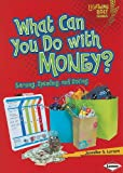 img - for What Can You Do with Money?: Earning, Spending, and Saving (Lightning Bolt Books: Exploring Economics) book / textbook / text book